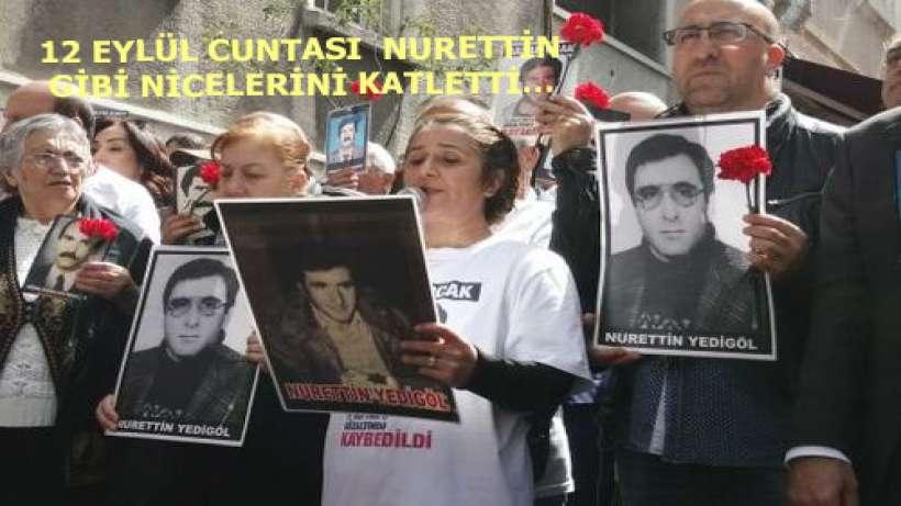 12 Eylül cuntasının işkenceci yüzüne bir örnek: Nurettin Yedigöl işkencede nasıl öldürüldü?