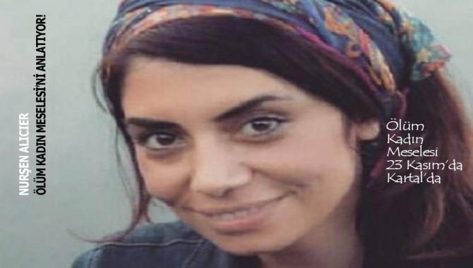 """""""Ölüm Kadın Meselesi'ni özellikle kadınlar izlemeli"""""""