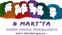Hasta kadın tutuklulara 8 mart kartı gönderilecek!